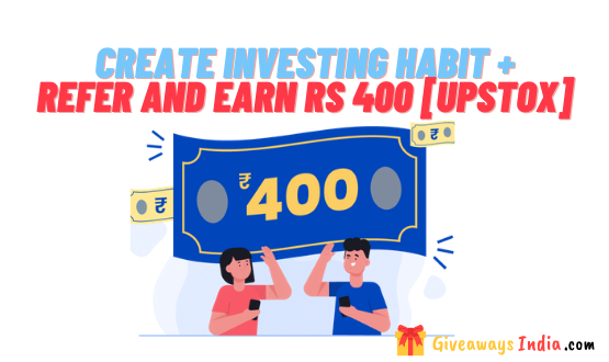 Create Investing Habit + Refer and Earn Rs 400 [Upstox]